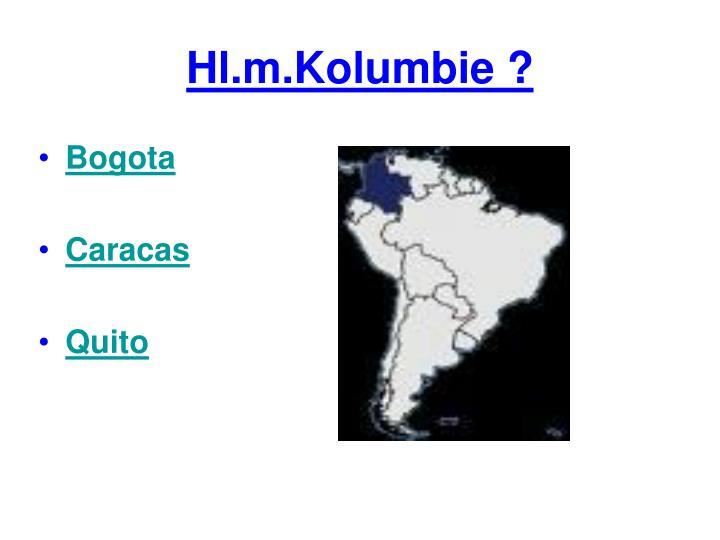 Hl.m.Kolumbie ?