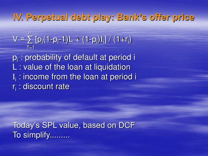 IV. Perpetual debt play: Bank's offer price