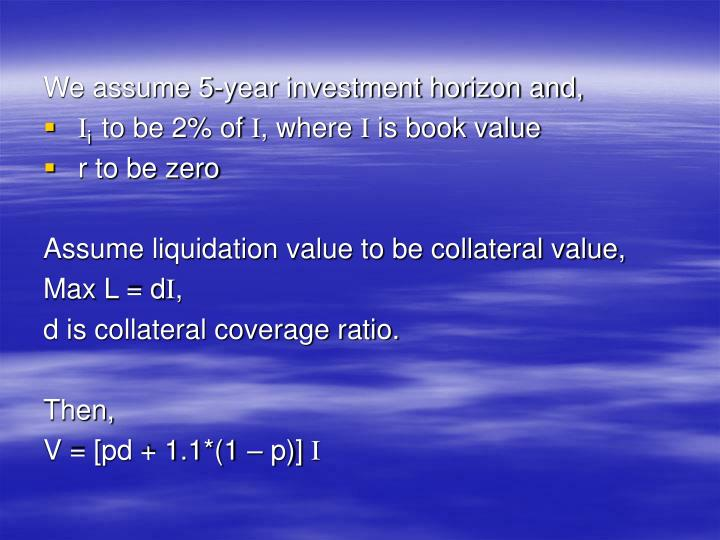 We assume 5-year investment horizon and,