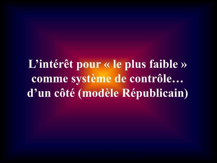 L'intérêt pour «le plus faible» comme système de contrôle… d'un côté (modèle Républicain)