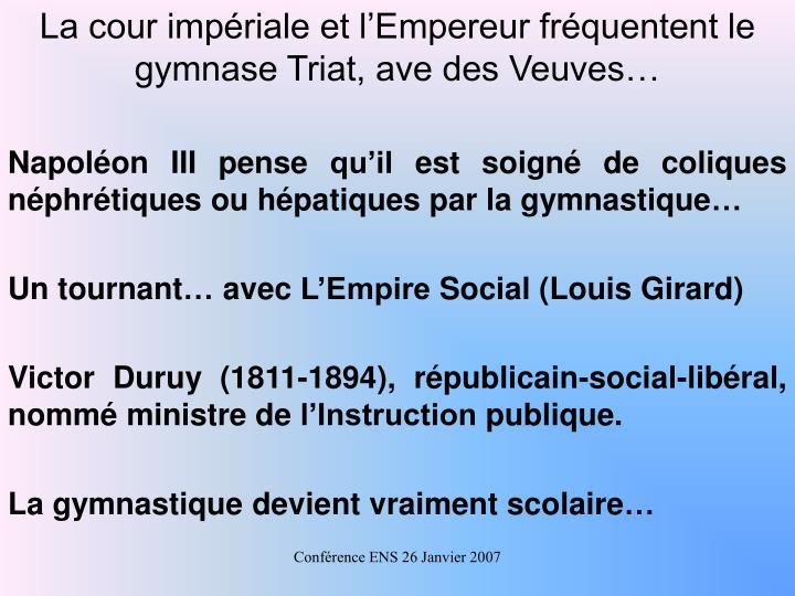 La cour impériale et l'Empereur fréquentent le gymnase Triat, ave des Veuves…