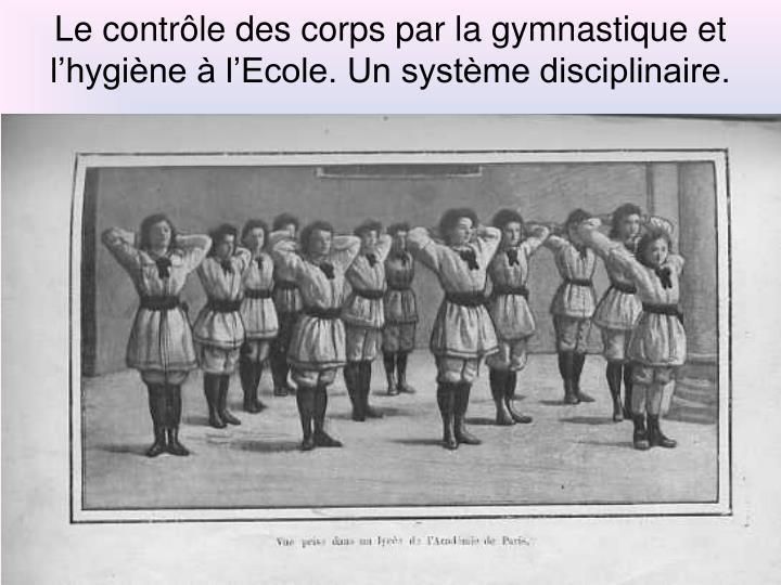 Le contrôle des corps par la gymnastique et l'hygiène à l'Ecole. Un système disciplinaire.