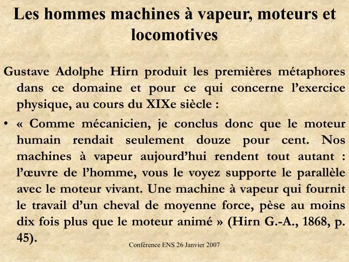 Les hommes machines à vapeur, moteurs et locomotives