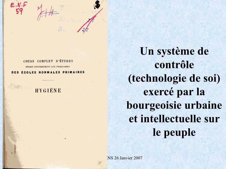 Un systme de contrle (technologie de soi) exerc par la bourgeoisie urbaine et intellectuelle sur le peuple