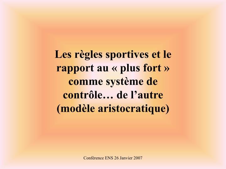 Les rgles sportives et le rapport au plus fort comme systme de contrle de lautre (modle aristocratique)