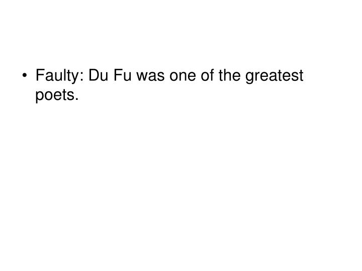 Faulty: Du Fu was one of the greatest poets.