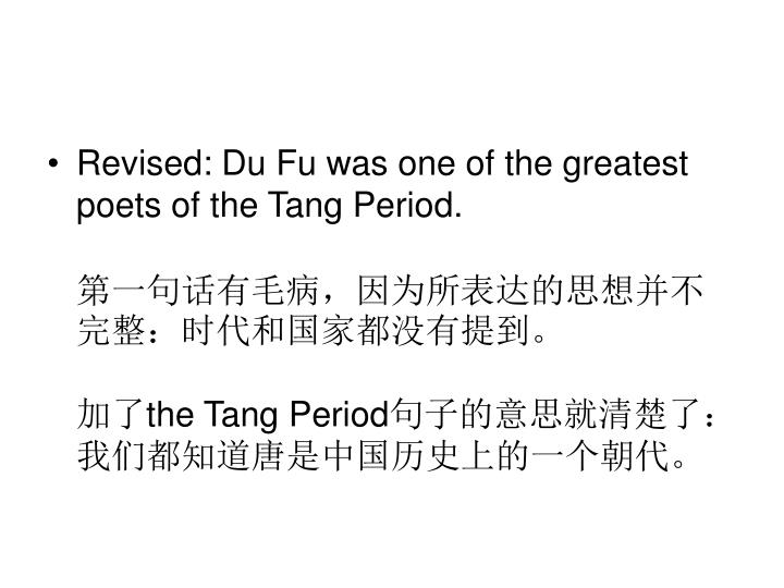 Revised: Du Fu was one of the greatest poets of the Tang Period.