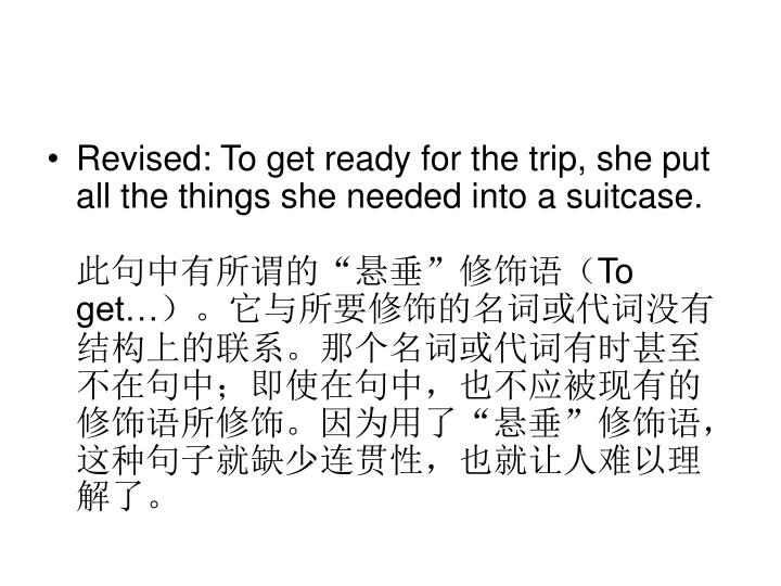 Revised: To get ready for the trip, she put all the things she needed into a suitcase.