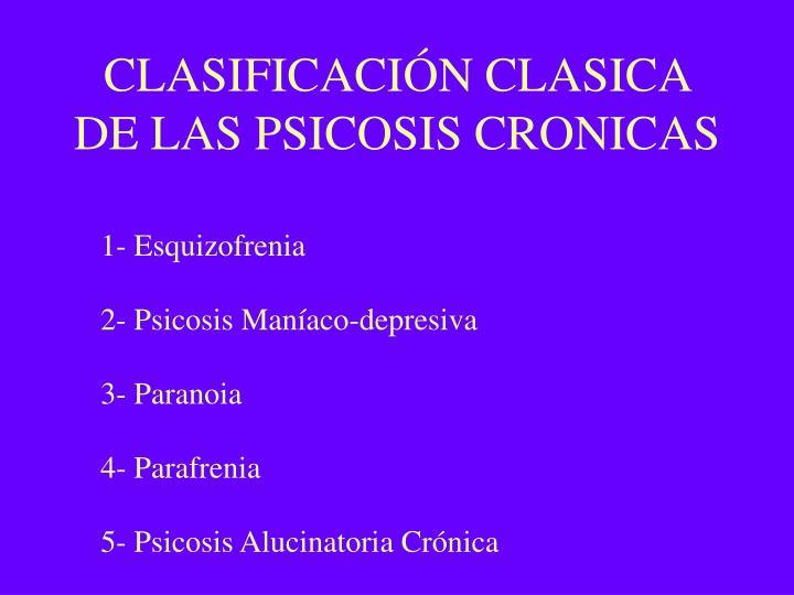 CLASIFICACIÓN CLASICA DE LAS PSICOSIS CRONICAS