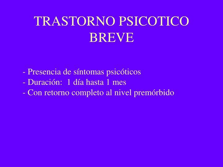 TRASTORNO PSICOTICO BREVE
