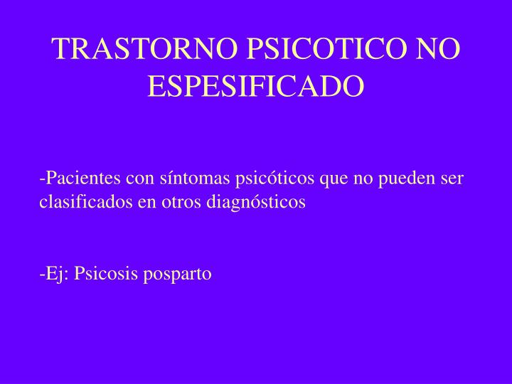 TRASTORNO PSICOTICO NO ESPESIFICADO