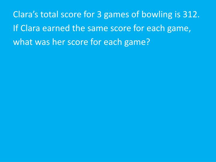 Clara's total score for 3 games of bowling is 312.