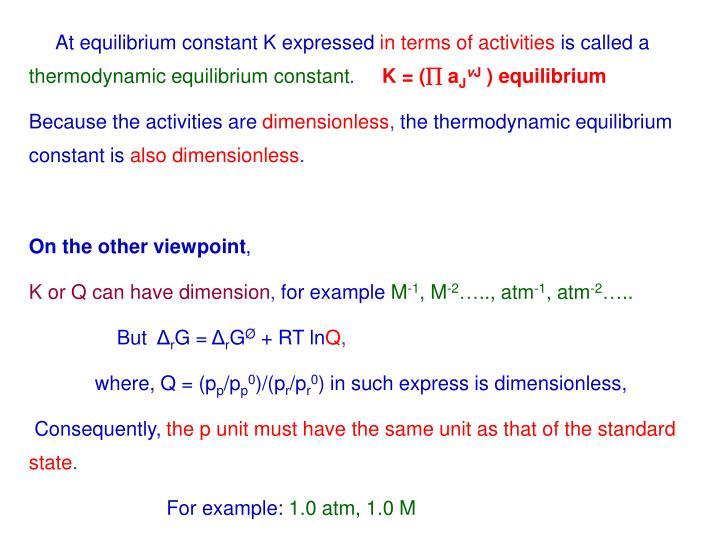 At equilibrium constant K expressed