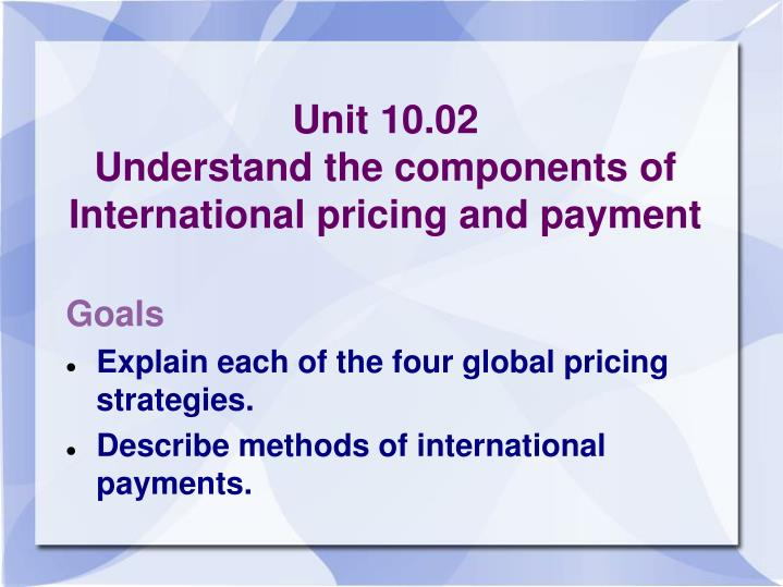 Unit 10 02 understand the components of international pricing and payment