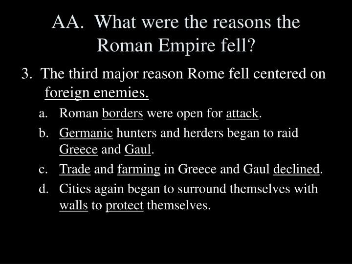 AA.  What were the reasons the Roman Empire fell?