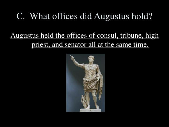 C.  What offices did Augustus hold?