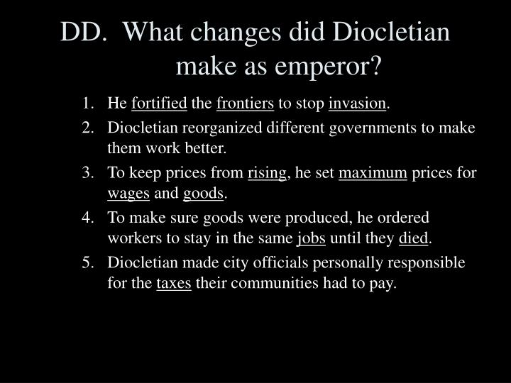 DD.  What changes did Diocletian make as emperor?