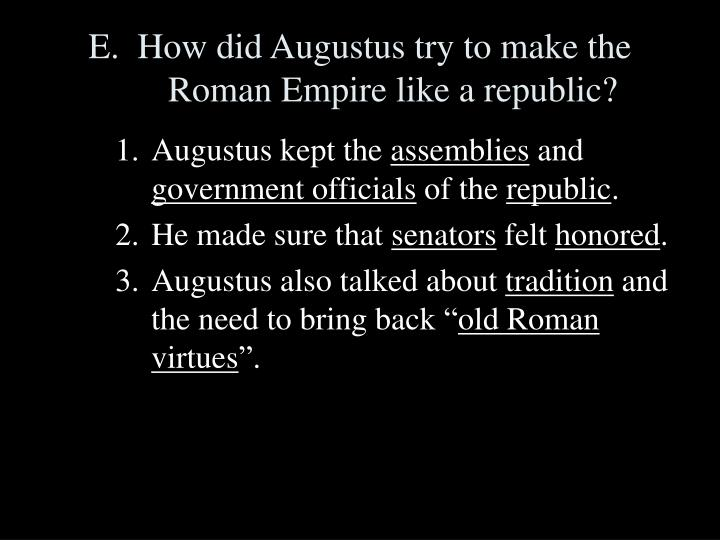 E.  How did Augustus try to make the Roman Empire like a republic?