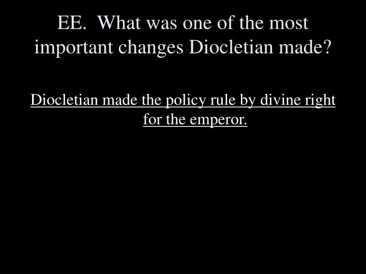 EE.  What was one of the most important changes Diocletian made?