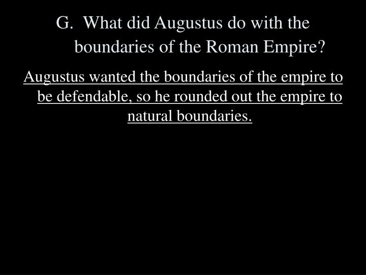 G.  What did Augustus do with the boundaries of the Roman Empire?