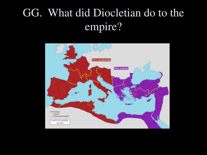 GG.  What did Diocletian do to the empire?