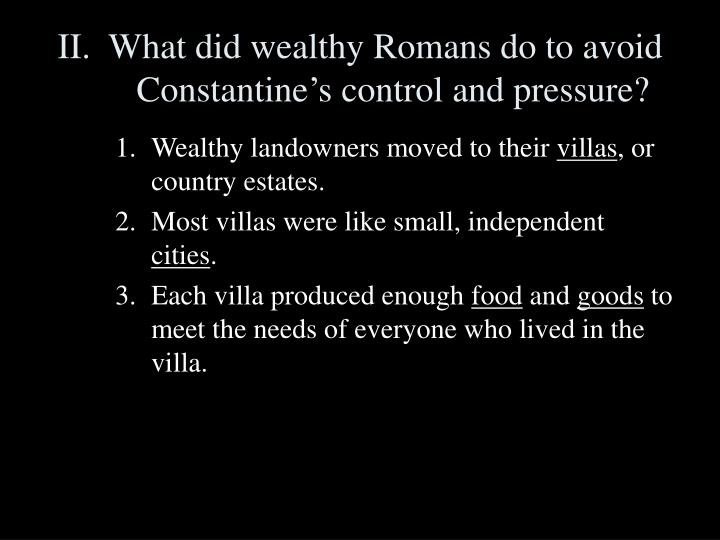 II.  What did wealthy Romans do to avoid Constantine's control and pressure?