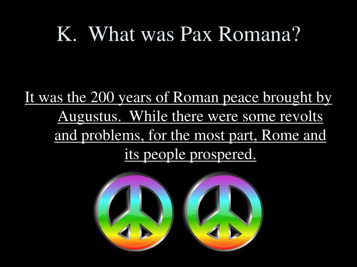 K.  What was Pax Romana?