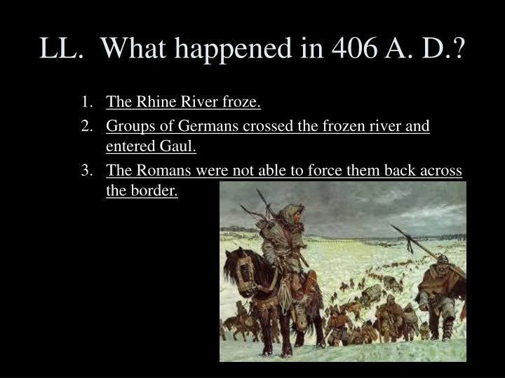 LL.  What happened in 406 A. D.?