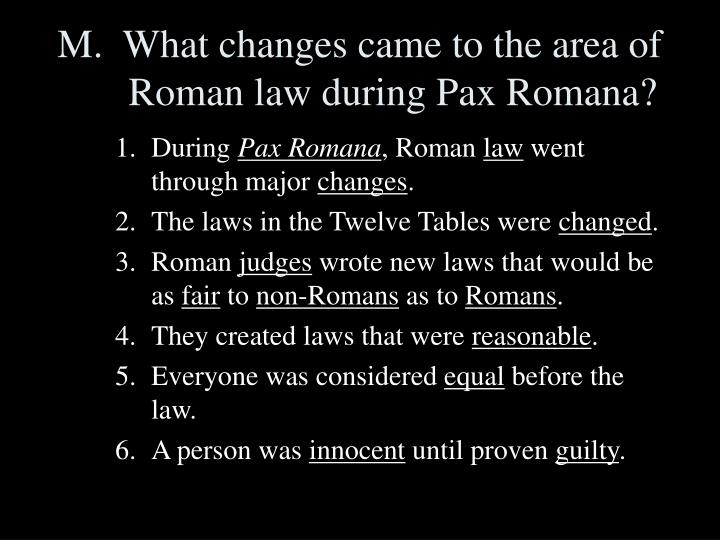 M.  What changes came to the area of Roman law during Pax Romana?