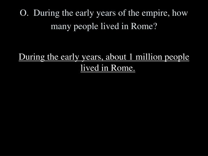 O.  During the early years of the empire, how many people lived in Rome?