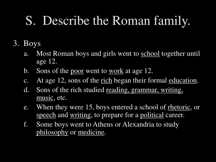 S.  Describe the Roman family.