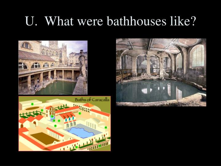 U.  What were bathhouses like?