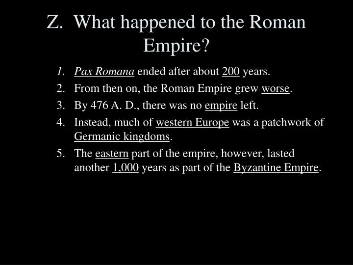 Z.  What happened to the Roman Empire?