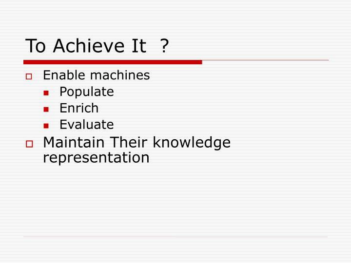 To Achieve It  ?