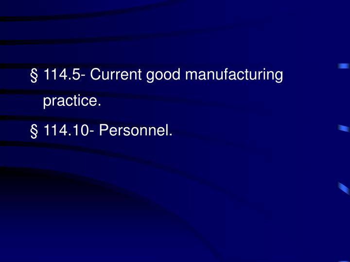 114.5- Current good manufacturing practice.