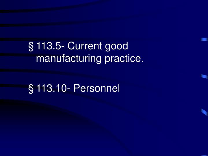 113.5- Current good manufacturing practice.