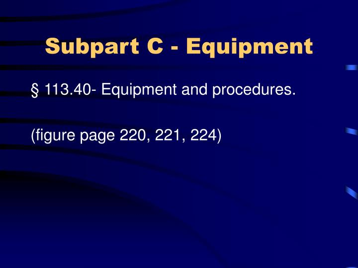 Subpart C - Equipment
