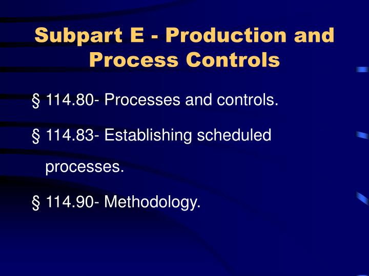 Subpart E - Production and Process Controls