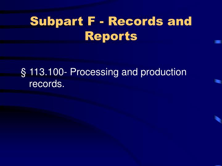 Subpart F - Records and Reports