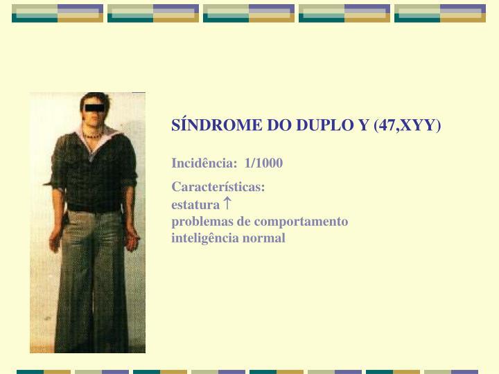 SÍNDROME DO DUPLO Y (47,XYY)