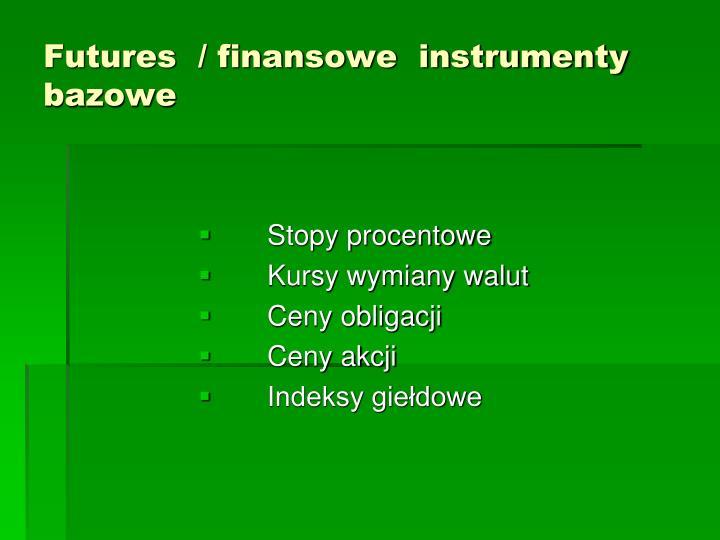 Futures  / finansowe  instrumenty bazowe