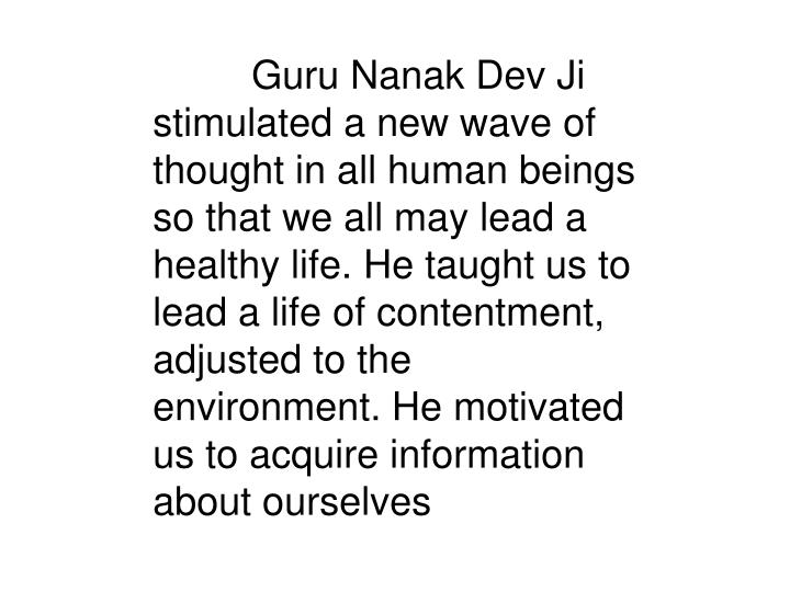 Guru Nanak Dev Ji stimulated a new wave of thought in all human beings so that we all may l...