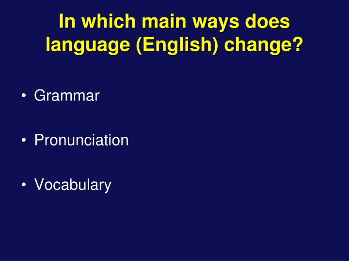In which main ways does language english change