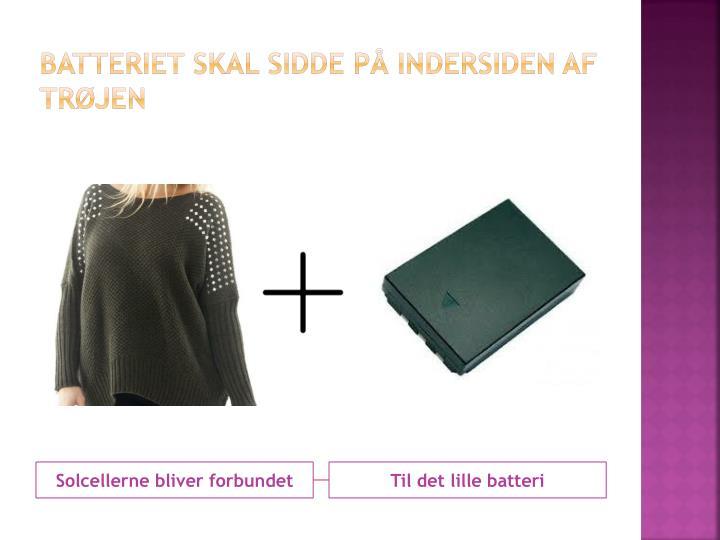 Batteriet skal sidde på indersiden af trøjen
