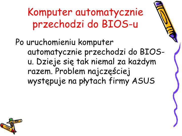 Komputer automatycznie przechodzi do BIOS-u
