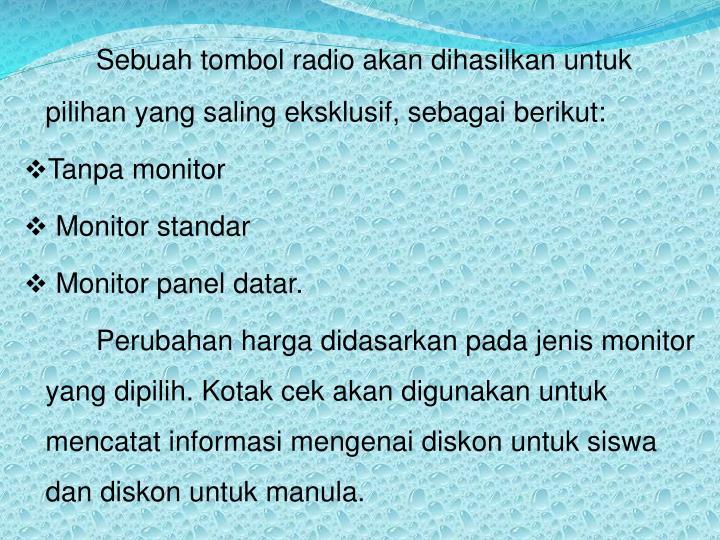 Sebuah tombol radio akan dihasilkan untuk pilihan yang saling eksklusif, sebagai berikut: