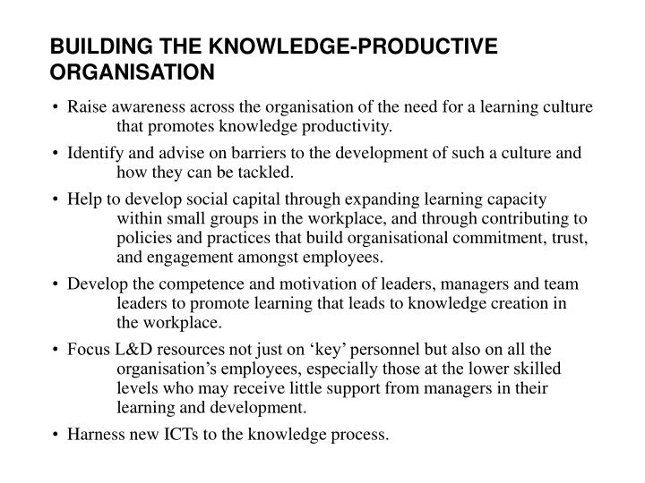 BUILDING THE KNOWLEDGE-PRODUCTIVE ORGANISATION