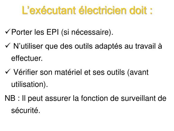 L'exécutant électricien doit :