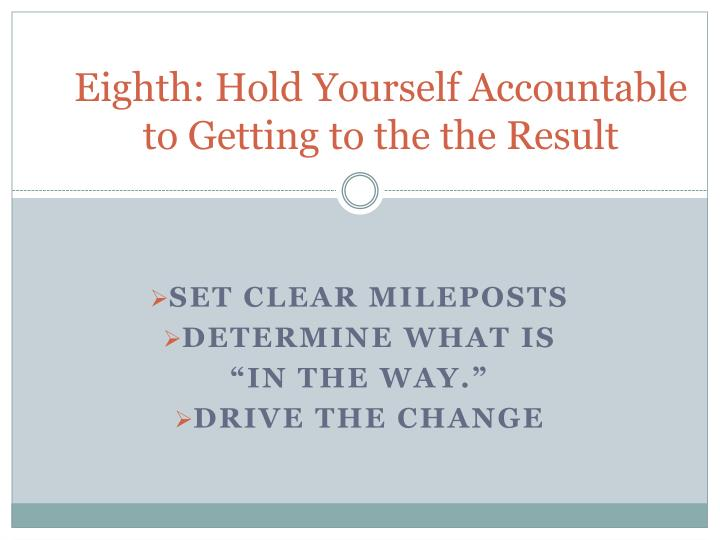 Eighth: Hold Yourself Accountable to Getting to the the Result