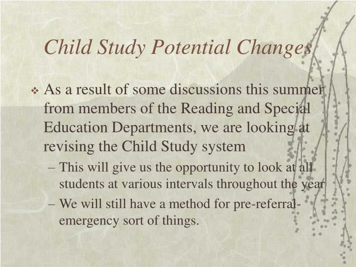 Child Study Potential Changes
